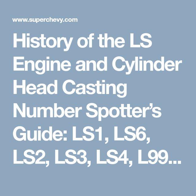 History of the LS Engine and Cylinder Head Casting Number Spotter's Guide: LS1, LS6, LS2, LS3, LS4, L99, LS7, LSA, LS9, LQ9, LQ4, L92, L94