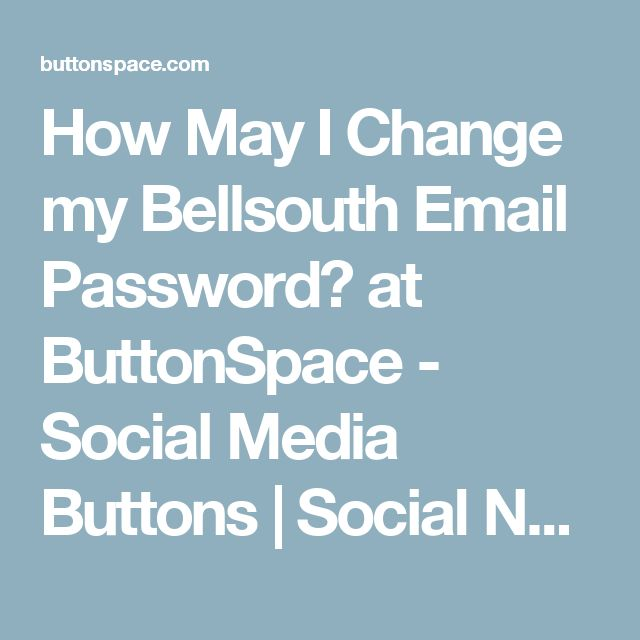 How May I Change my Bellsouth Email Password? at ButtonSpace - Social Media Buttons | Social Network Buttons | Share Buttons