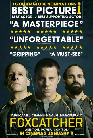 PLANNED - Foxcatcher [09/01/15] - Steve Carell, Channing Tatum and Mark Ruffalo star in a gripping psychological drama based on the shocking true story of an Olympic champion.