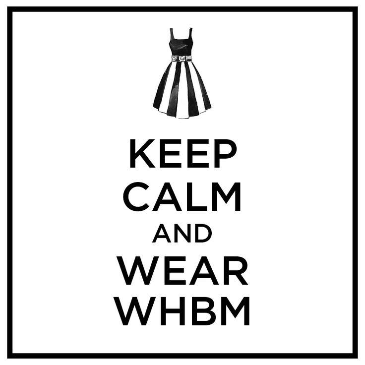 Keep calm and wear #WHBM.