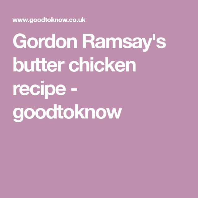 Gordon Ramsay's butter chicken recipe - goodtoknow
