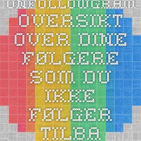 Unfollowgram - oversikt over dine følgere som du ikke følger tilbake. Nyttig!  #instagram #verktøy
