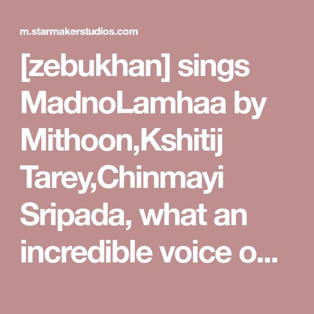 [zebukhan] sings MadnoLamhaa by Mithoon,Kshitij Tarey,Chinmayi Sripada, what an incredible voice on StarMaker!