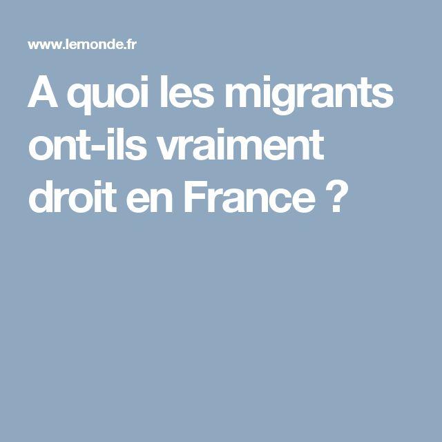 A quoi les migrants ont-ils vraiment droit en France?