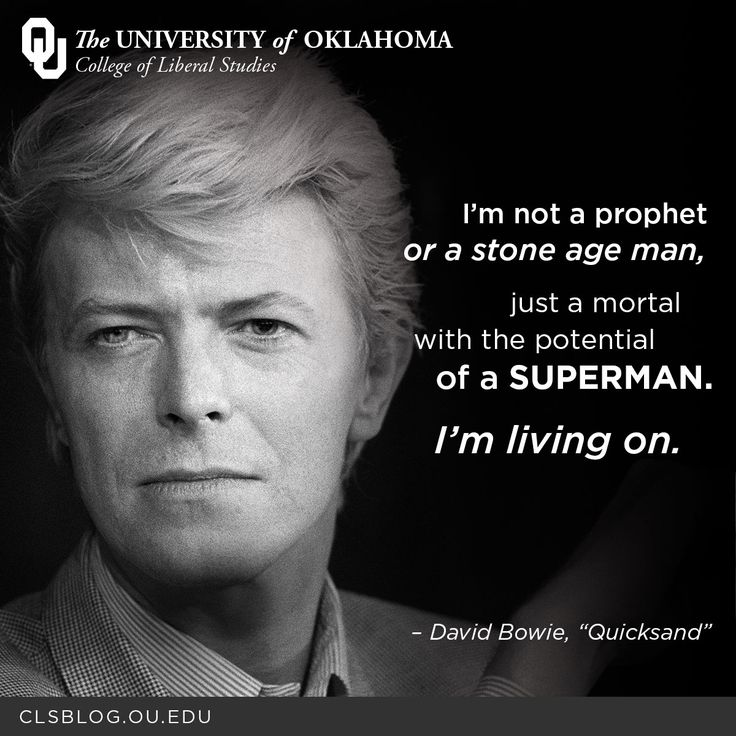 """I'm not a prophet or a stone age man, just a mortal with the potential of a superman. I'm living on."" – David Bowie, ""Quicksand"" #quote"