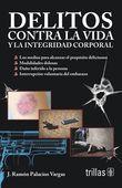 LIBROS TRILLAS: DELITOS CONTRA LA VIDA Y LA INTEGRIDAD CORPORAL