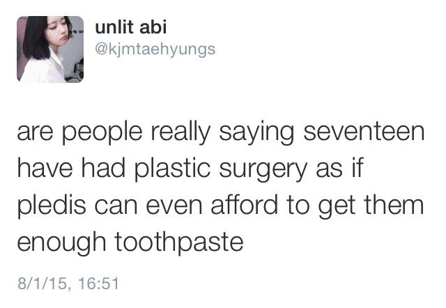Not every1 from South-Korea had plastic surgery. ( ̄ω ̄;)<<<Repining this for the ridiculousness that people believe that and the fact the person said pledis can't afford toothpaste lmao