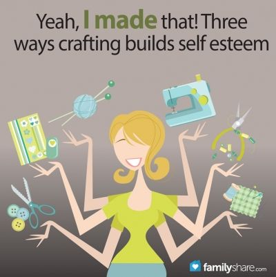 Three ways crafting can build self esteem from Familyshare.com