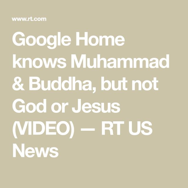 Google Home knows Muhammad & Buddha, but not God or Jesus (VIDEO) — RT US News