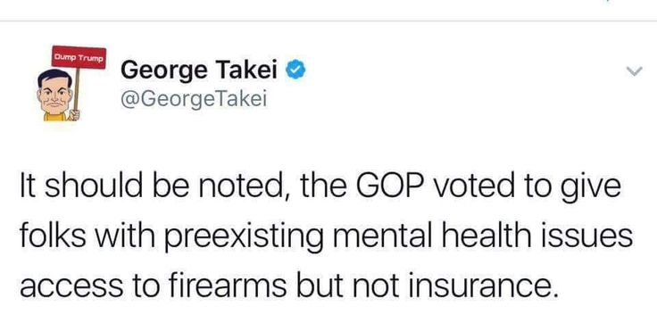 """Because """"Guns for everyone"""" is more important than addressing mental health issues that could explode into violent episodes involving mass murders, according to the Republican (GOP) party.  Another reason to vote Blue!"""