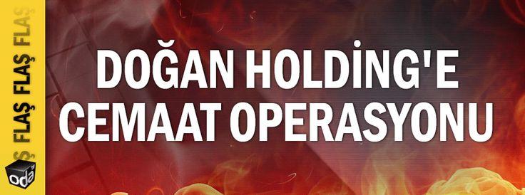 Doğan Holding'e Cemaat operasyonu