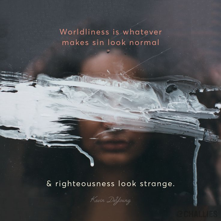 """""""Worldliness is whatever makes sin look normal and righteousness look strange."""" (Kevin DeYoung)"""