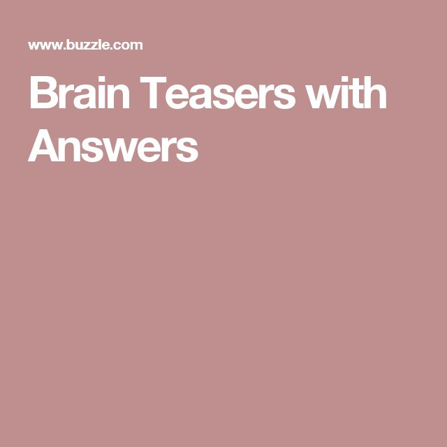 Brain Teasers with Answers                                                                                                                                                                                 More