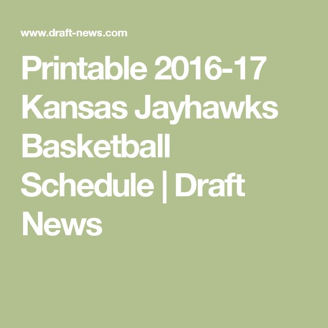 Printable 2016-17 Kansas Jayhawks Basketball Schedule | Draft News