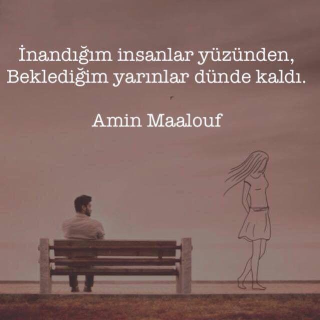 İnandığım insanlar yüzünden, Beklediğim yarınlar dünde kaldı. - Amin Maalouf