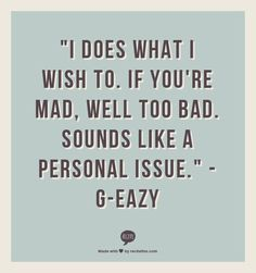 I mean it- G-Eazy