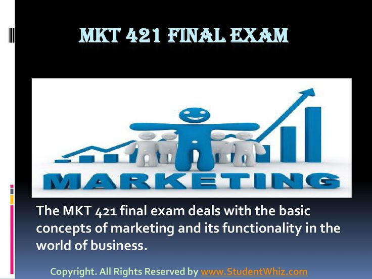 Mkt 421 final exam  www.StudentWhiz.com The MKT 421 final exam deals with the basic concepts of marketing and its functionality in the world of business. Marketing is embedded in everything we do—from the clothes we wear, to the Web sites we click on, to the ads we see. The purpose of MKT 421 individual and team assignments is to make the students aware about the numerous strategies employed in different industries and their significance.