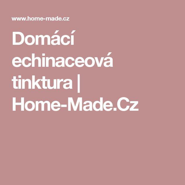 Domácí echinaceová tinktura   Home-Made.Cz