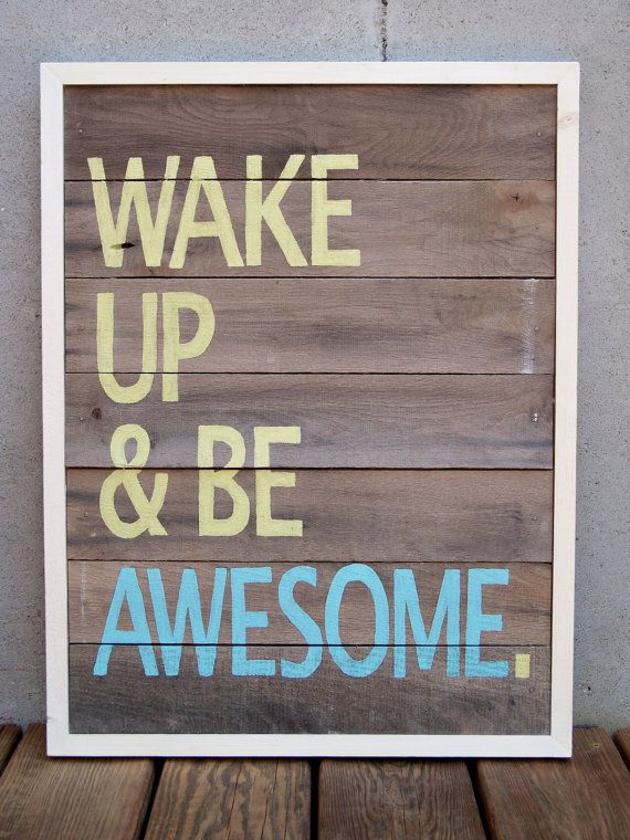 great motto: Idea, Inspiration, Quotes, Wakeup, Wake Up, Morning, Be Awesome