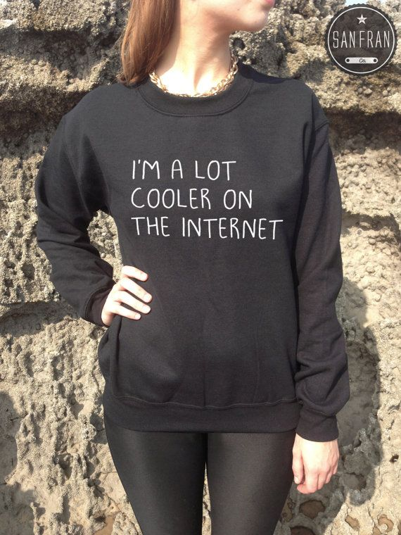 I'm A lot Cooler on the Internet Funny Jumper Sweater TUMBLR Hipster Homies t-shirt im alot fashion top cute christmas on Etsy, $25.49