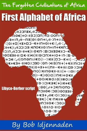 First Alphabet of Africa (The Forgotten Civilisations of Africa Book 5). Pages: 31. Among the amazing things that were created in Africa was this ancient alphabet called Libyco-Berber. 1. This book deals with this old and little-known alphabet that is thousands of years old. Kindle eBook. Author: Bob Idjennaden. It is still used today by these mysterious and legendary men of the Sahara desert : the Tuaregs (also called the men of the veil).The Libyco-Berber was also used by these...