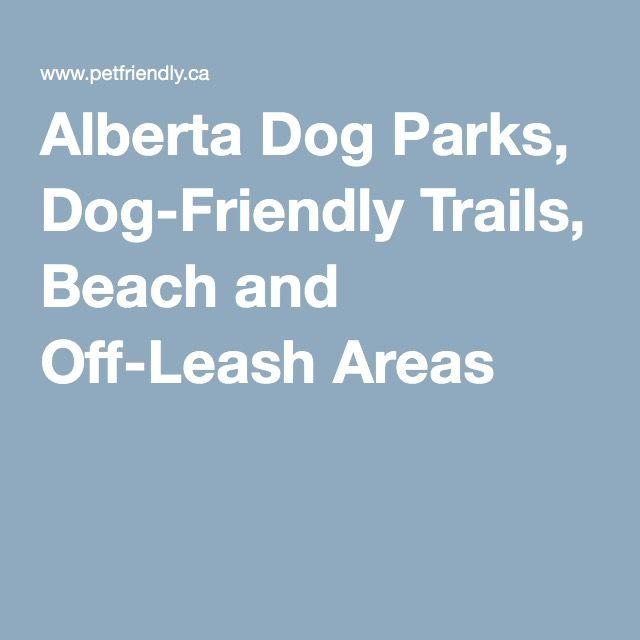 Alberta Dog Parks, Dog-Friendly Trails, Beach and Off-Leash Areas