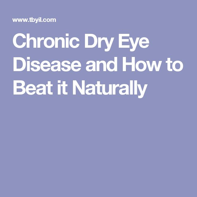 Chronic Dry Eye Disease and How to Beat it Naturally