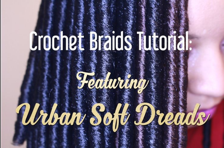 Crochet Hair Nashville : Crochet Braids Tutorial using Soft Dread Hair Naturally Stellar ...