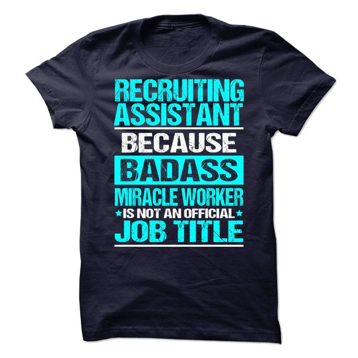 recruiting assistant because badass miracle worker isnt an official job title t shirts - Recruiting Assistant