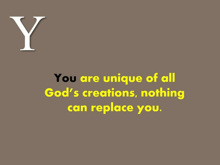 You are #unique of all #Gods #creations, #nothing can #replace you.