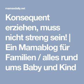 Konsequent erziehen, muss nicht streng sein! | Ein Mamablog für Familien / alles rund ums Baby und Kind