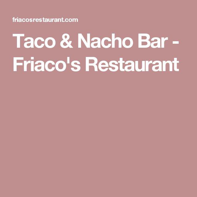 Taco & Nacho Bar - Friaco's Restaurant
