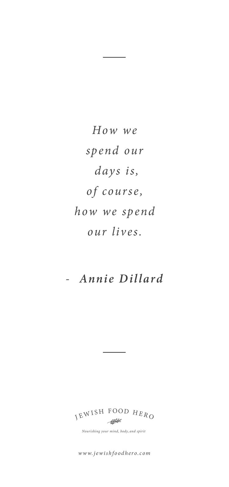 How We Spend Our Days Is, Of Course How We Spend Our Lives.