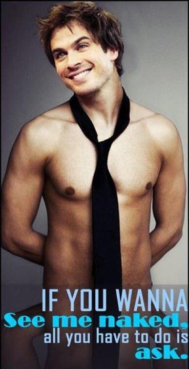 Shameless and Sexy Ian Somerhalder (Damon Salvatore.) Vampire Diaries