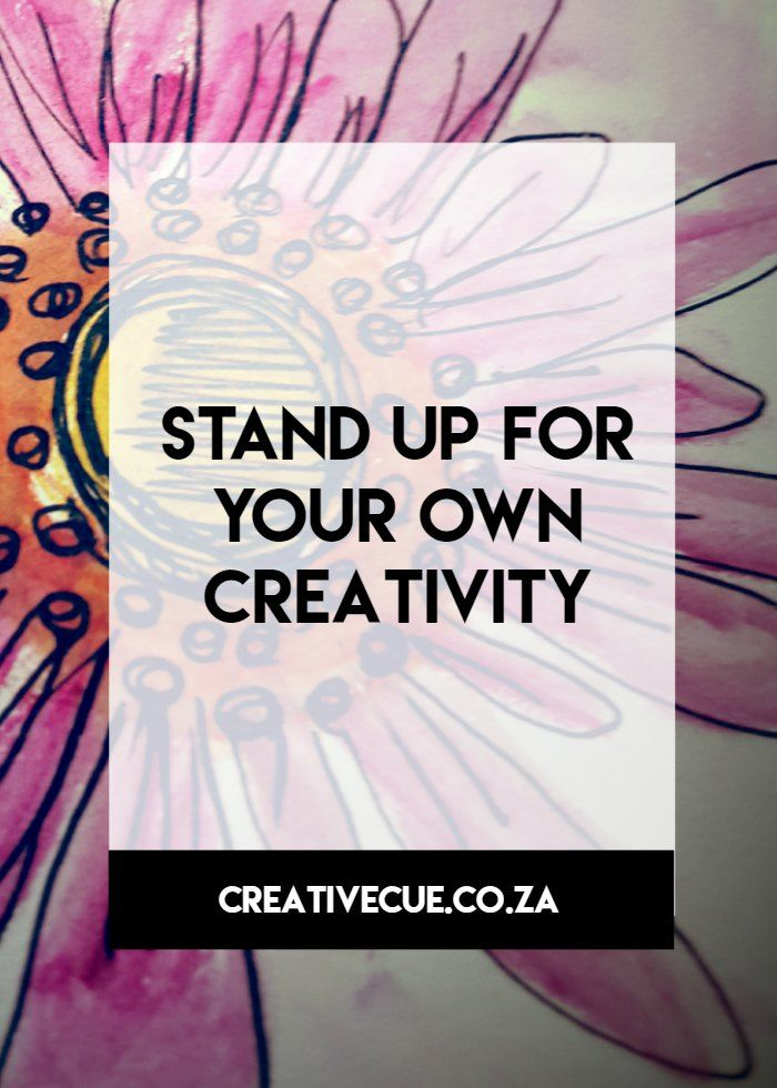 In more ways than one you should stand up for your own creativity don't let fear of the unknown halter you in finding your niche that one