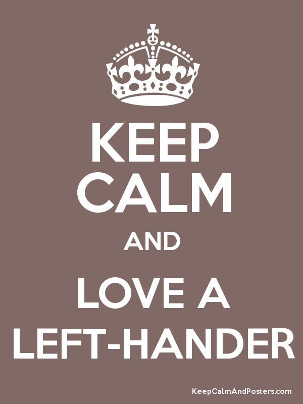 Keep Calm & Love A Left-Hander I like this one (I'm left handed)