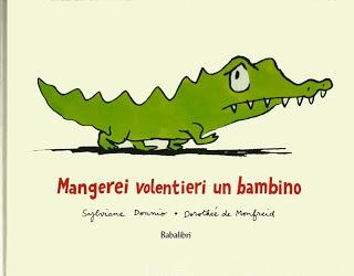 "Sylviane Donnio, Dorothée de Monfried, ""Mangerei volentieri un bambino"", Babalibri"