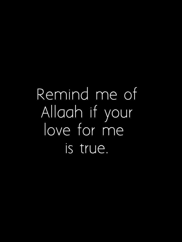 Remind Me Of Allah If Your Love For Me Is True