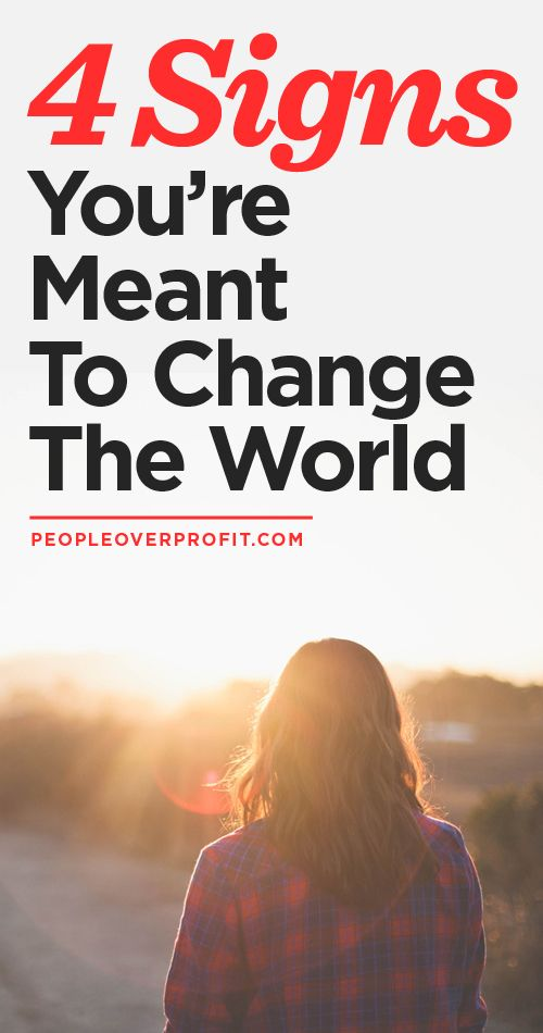 4 Signs You're Meant To Change The World