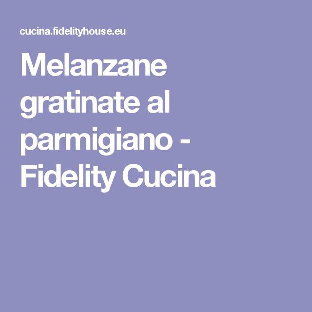Melanzane gratinate al parmigiano - Fidelity Cucina