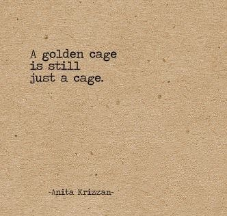 """A golden cage is still just a cage."" ~Anita #Krizzan"