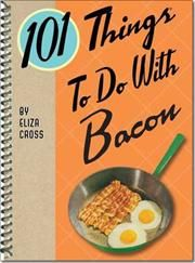 101 Things to Do With Bacon af Eliza Cross, ISBN 9781423620969