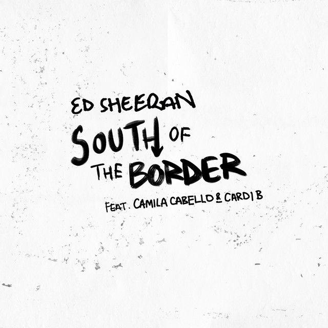 Ed Sheeran South Of The Border Lyrics Ed Sheeran Ed Sheeran