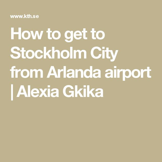How to get to Stockholm City from Arlanda airport   Alexia Gkika