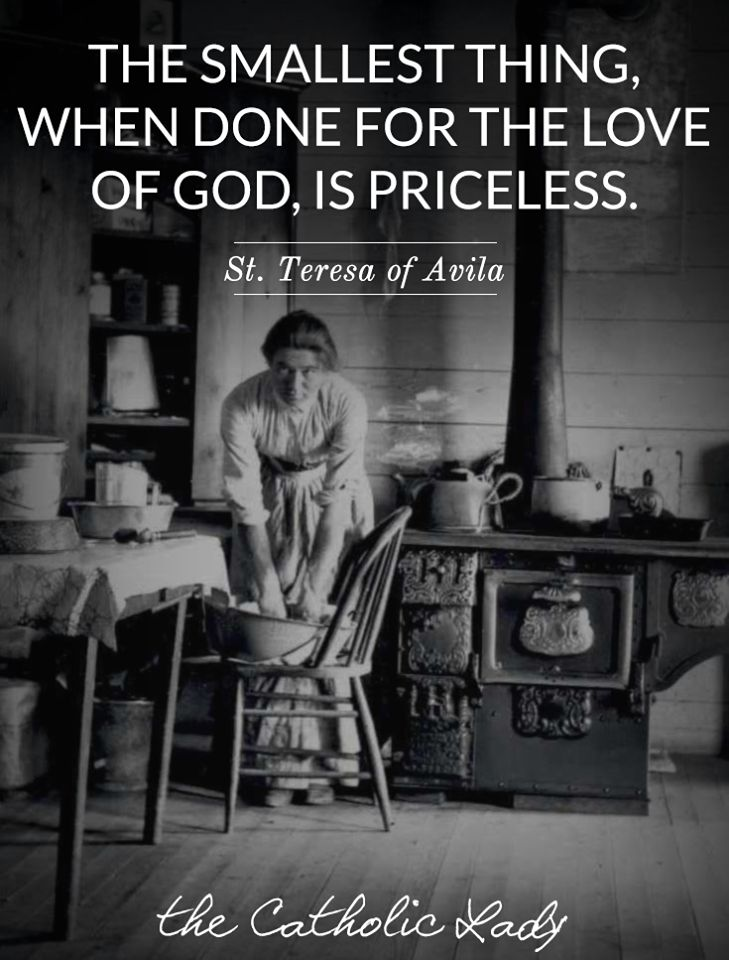 """""""We will sanctify our lives in the small things done with love. Let nothing go wasted, for we are called to love Christ at every moment and in all that we do and that is what will get us to heaven."""""""