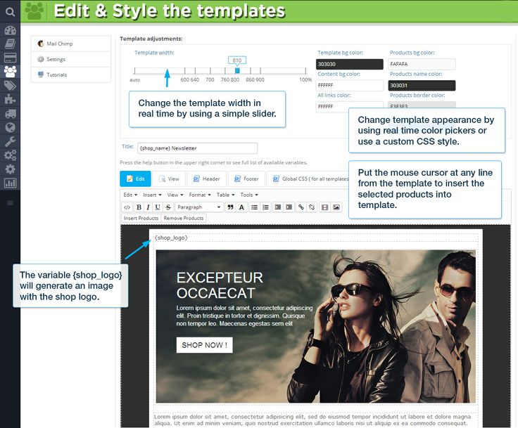 Edit  Style the templates Change the template width in real time by using a simple slider. Change template appearance by using real time color pickers or use a custom CSS style. Put the mouse cursor at any line from the template to insert the selected products into template. The variable {shop_name} will generate an image with the shop logo.