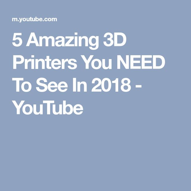 5 Amazing 3D Printers You NEED To See In 2018 - YouTube