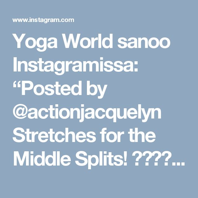 """Yoga World sanoo Instagramissa: """"Posted by @actionjacquelyn Stretches for the Middle Splits! 🤸🏼♀️ and inner thighs ✨ Hold each pose for 1 minute, focusing on your inhales and…"""" • Instagram"""