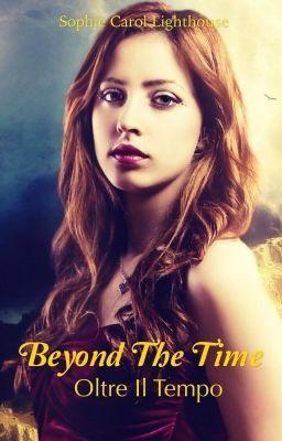 Beyond The Time - Oltre il Tempo (su Wattpad) #http://my.w.tt/UiNb/ifMmN1cR2z #Fantasia #amwriting #wattpad