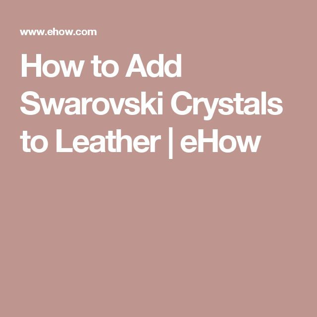How to Add Swarovski Crystals to Leather | eHow